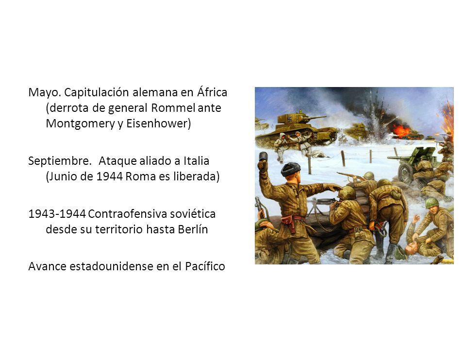 Mayo. Capitulación alemana en África (derrota de general Rommel ante Montgomery y Eisenhower)