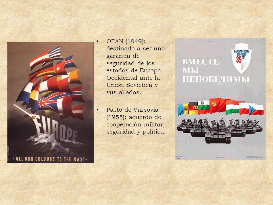 OTAN (1949): destinado a ser una garantía de seguridad de los estados de Europa Occidental ante la Unión Soviética y sus aliados.