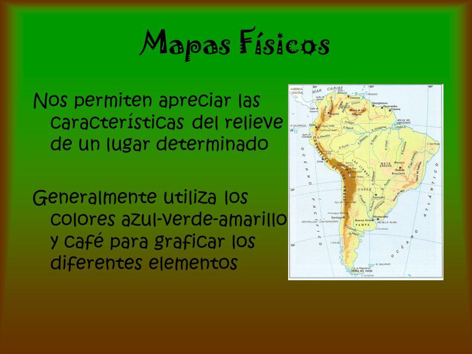 Mapas Físicos Nos permiten apreciar las características del relieve de un lugar determinado.
