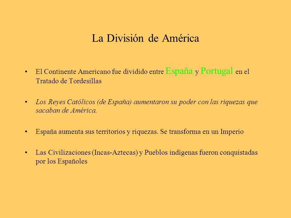 La División de América El Continente Americano fue dividido entre España y Portugal en el Tratado de Tordesillas.