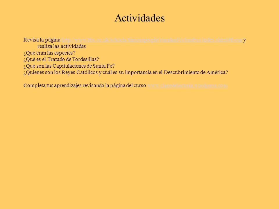 Actividades Revisa la página http://www.bbc.co.uk/schools/famouspeople/standard/columbus/index.shtml#focus y realiza las actividades.