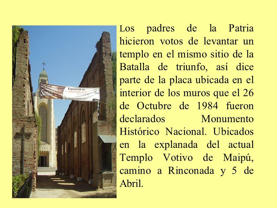 Los padres de la Patria hicieron votos de levantar un templo en el mismo sitio de la Batalla de triunfo, así dice parte de la placa ubicada en el interior de los muros que el 26 de Octubre de 1984 fueron declarados Monumento Histórico Nacional.