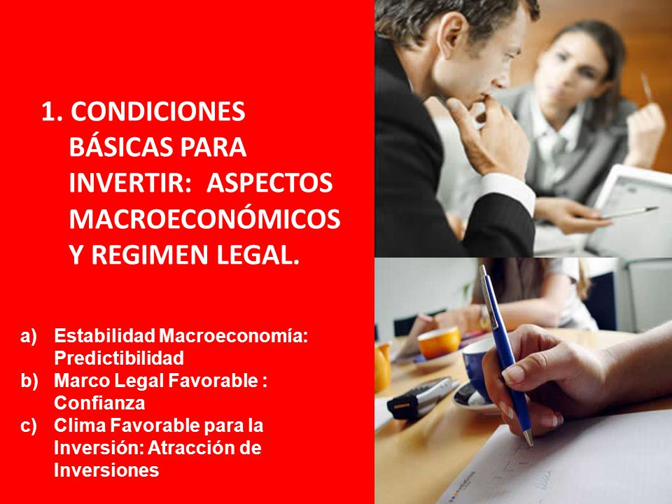 1. CONDICIONES BÁSICAS PARA INVERTIR: ASPECTOS MACROECONÓMICOS Y REGIMEN LEGAL.