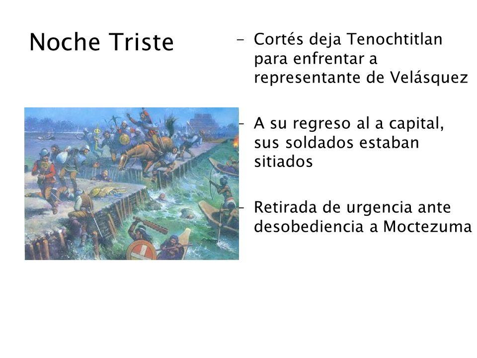 Noche Triste Cortés deja Tenochtitlan para enfrentar a representante de Velásquez. A su regreso al a capital, sus soldados estaban sitiados.