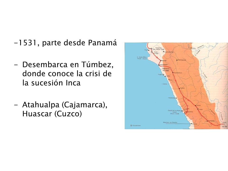 -1531, parte desde Panamá Desembarca en Túmbez, donde conoce la crisi de la sucesión Inca.