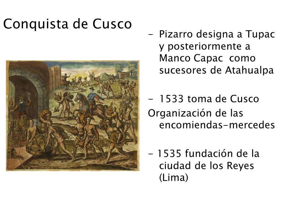 Conquista de Cusco Pizarro designa a Tupac y posteriormente a Manco Capac como sucesores de Atahualpa.