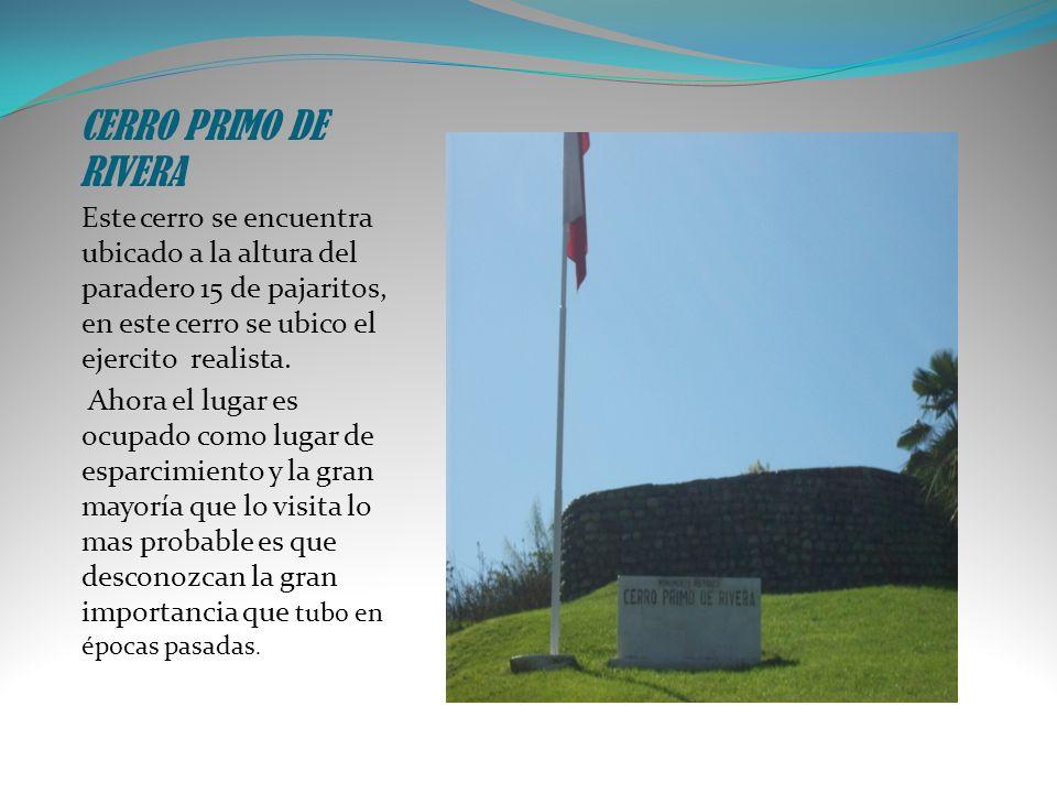 CERRO PRIMO DE RIVERA Este cerro se encuentra ubicado a la altura del paradero 15 de pajaritos, en este cerro se ubico el ejercito realista.