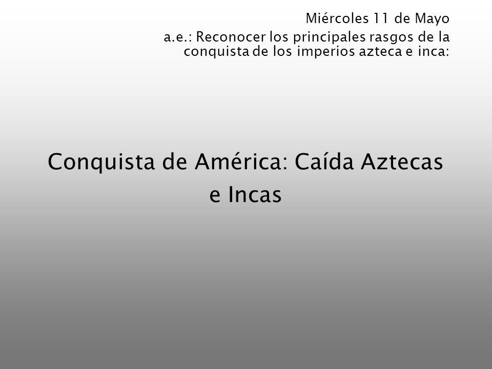 Conquista de América: Caída Aztecas e Incas