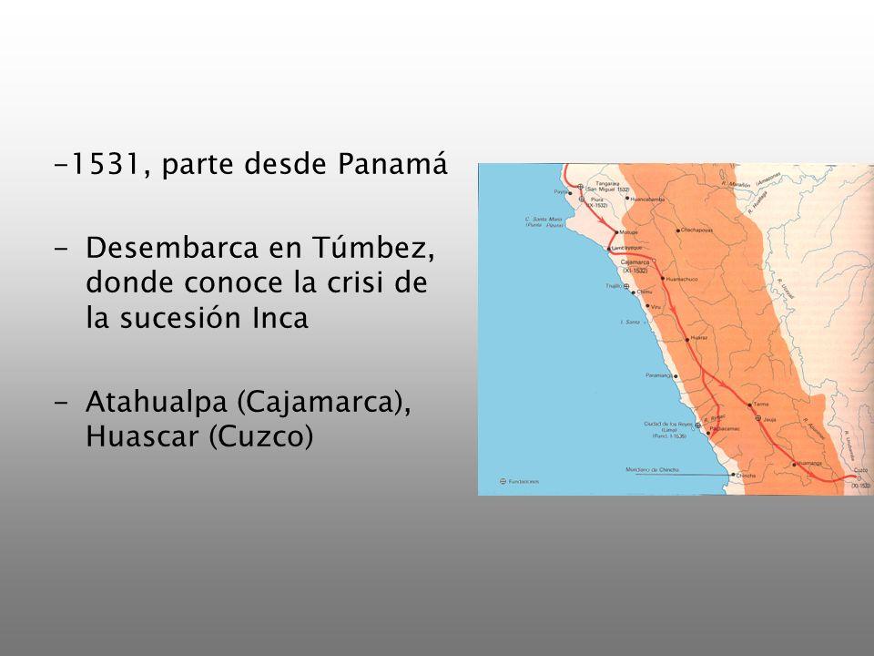 -1531, parte desde PanamáDesembarca en Túmbez, donde conoce la crisi de la sucesión Inca.