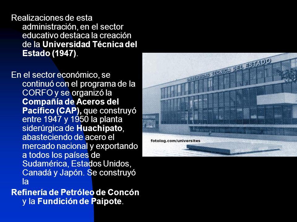Realizaciones de esta administración, en el sector educativo destaca la creación de la Universidad Técnica del Estado (1947).