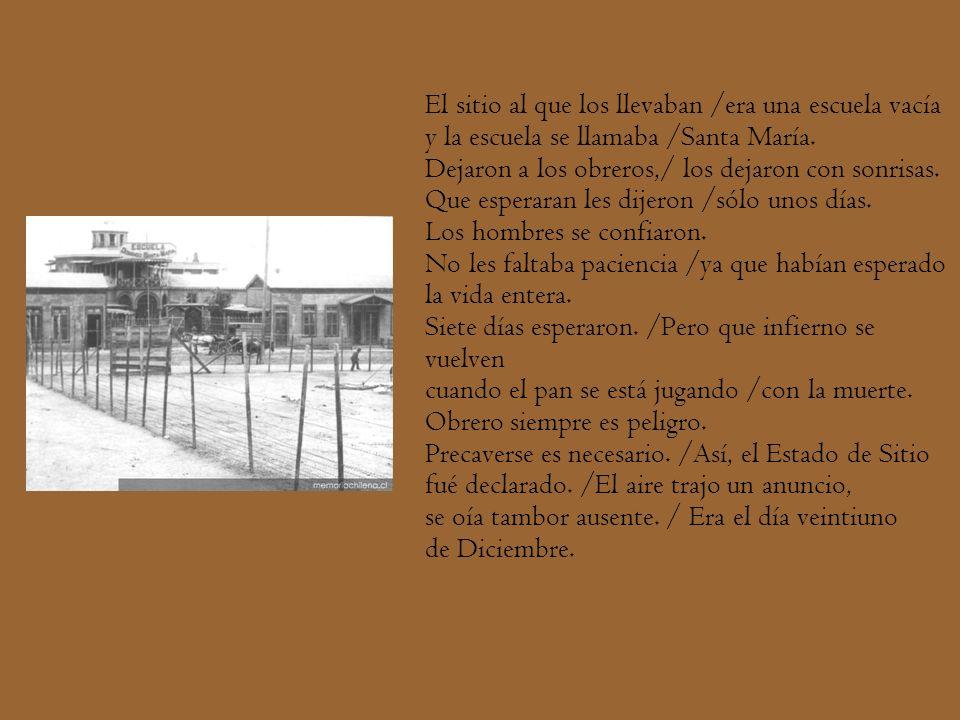 El sitio al que los llevaban /era una escuela vacía y la escuela se llamaba /Santa María.