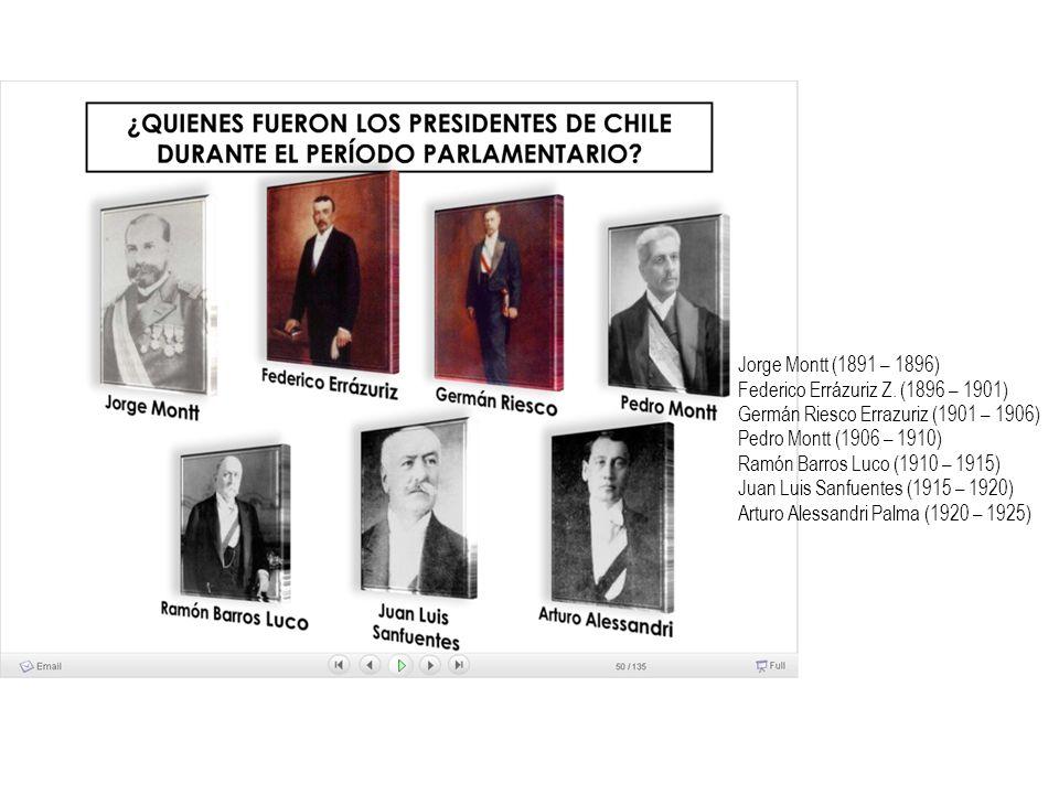 Jorge Montt (1891 – 1896) Federico Errázuriz Z. (1896 – 1901) Germán Riesco Errazuriz (1901 – 1906)