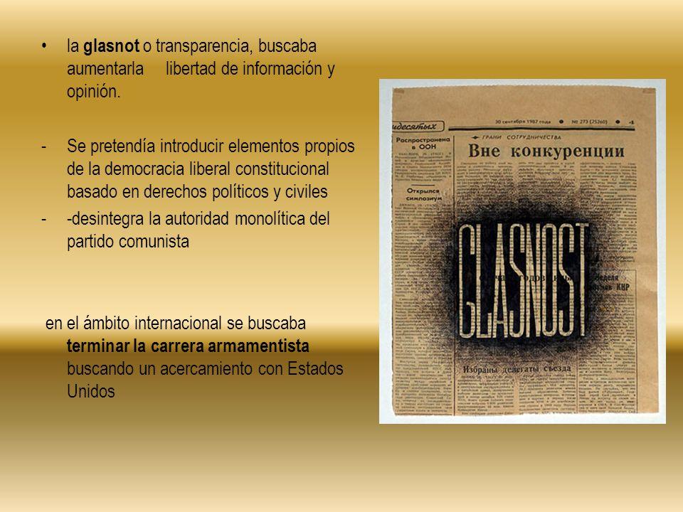 la glasnot o transparencia, buscaba aumentarla libertad de información y opinión.