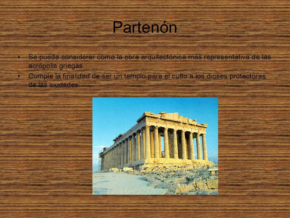 Partenón Se puede considerar como la obra arquitectónica más representativa de las acrópolis griegas.