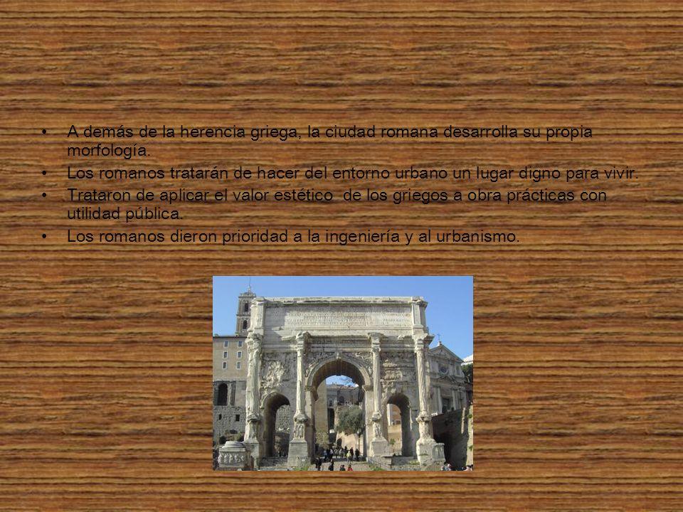 A demás de la herencia griega, la ciudad romana desarrolla su propia morfología.