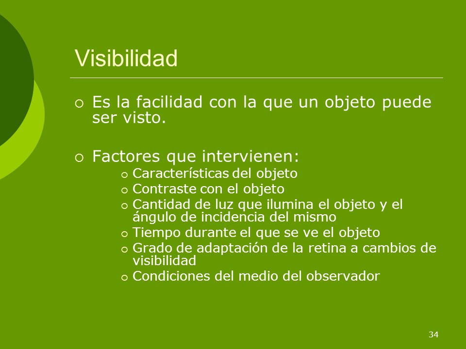 Visibilidad Es la facilidad con la que un objeto puede ser visto.