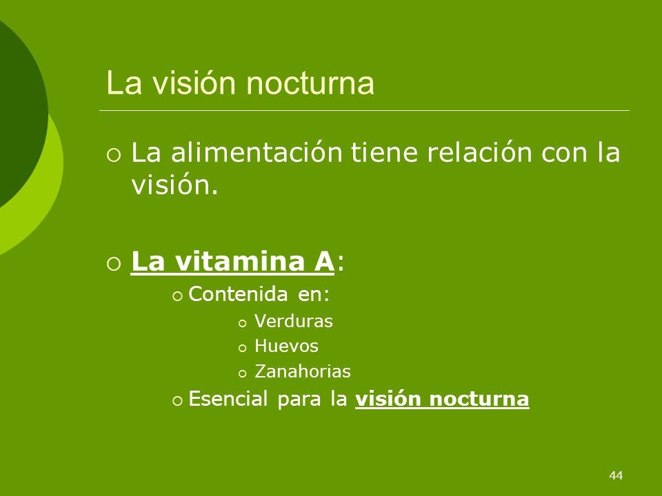 La visión nocturna La alimentación tiene relación con la visión.