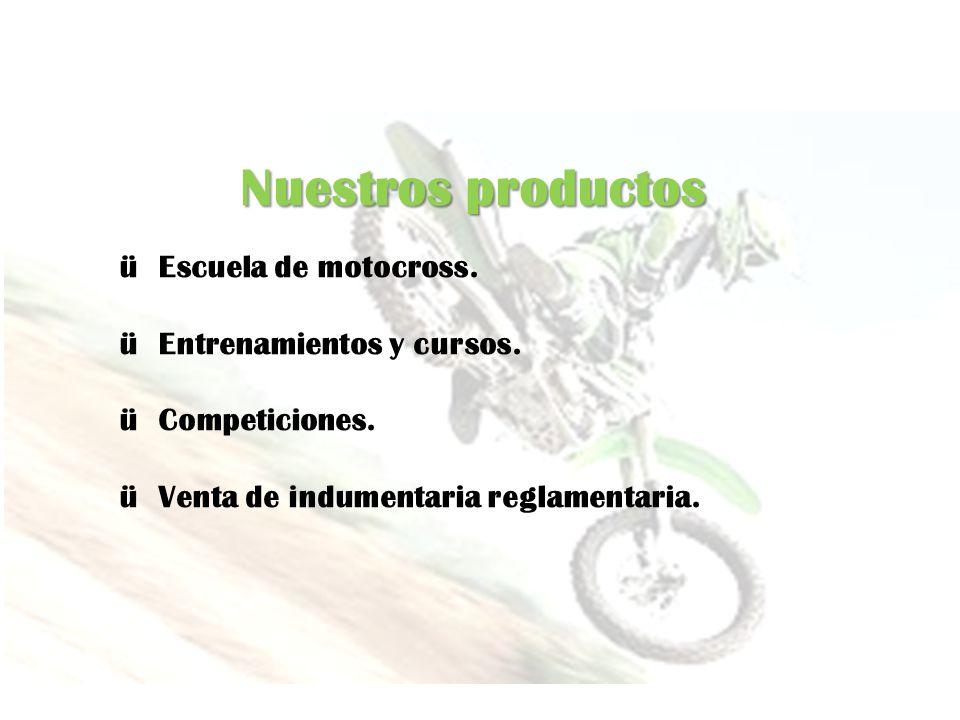 Nuestros productos ü Escuela de motocross. ü Entrenamientos y cursos.