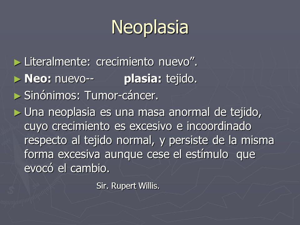 Neoplasia Literalmente: crecimiento nuevo .