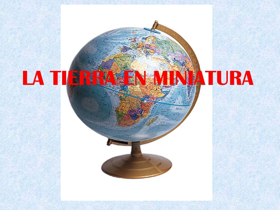 LA TIERRA EN MINIATURA