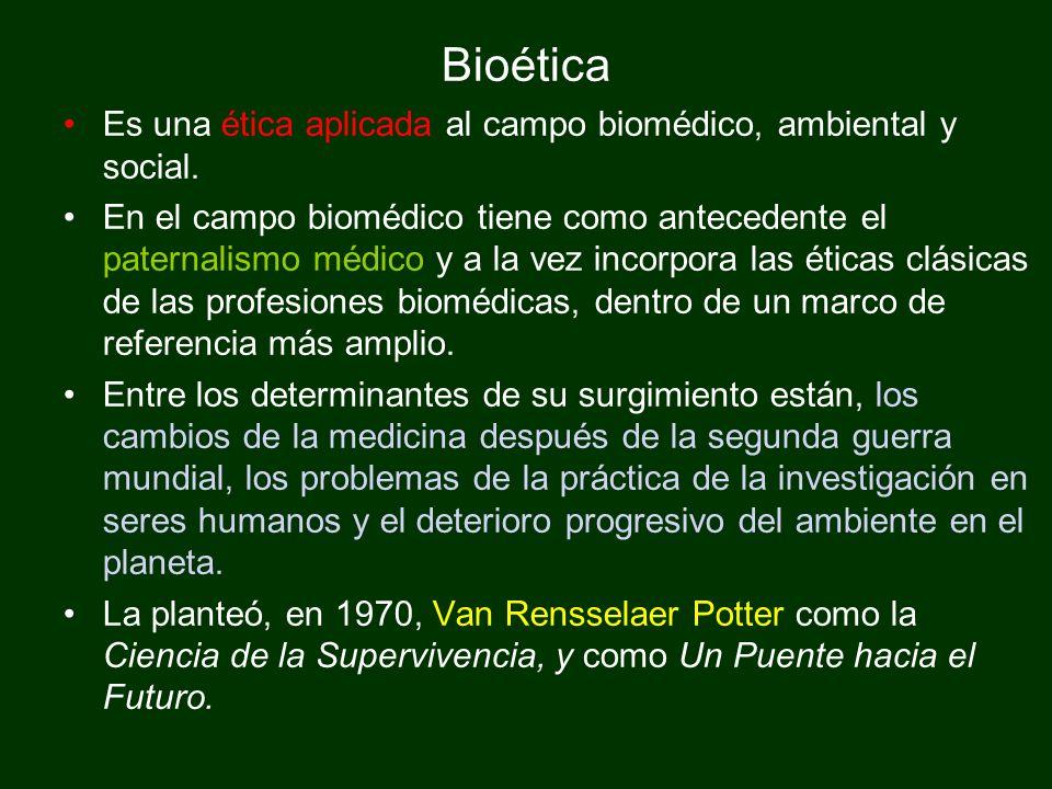Bioética Es una ética aplicada al campo biomédico, ambiental y social.