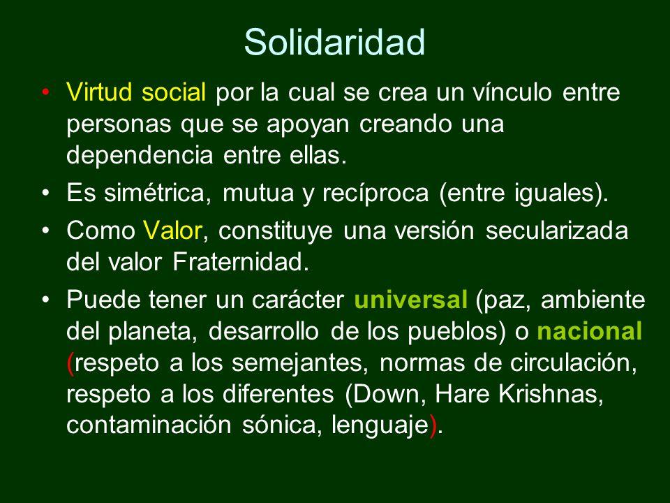 Solidaridad Virtud social por la cual se crea un vínculo entre personas que se apoyan creando una dependencia entre ellas.