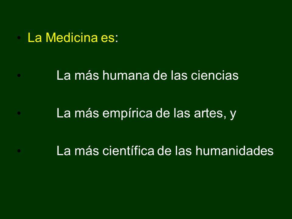 La Medicina es: La más humana de las ciencias. La más empírica de las artes, y.