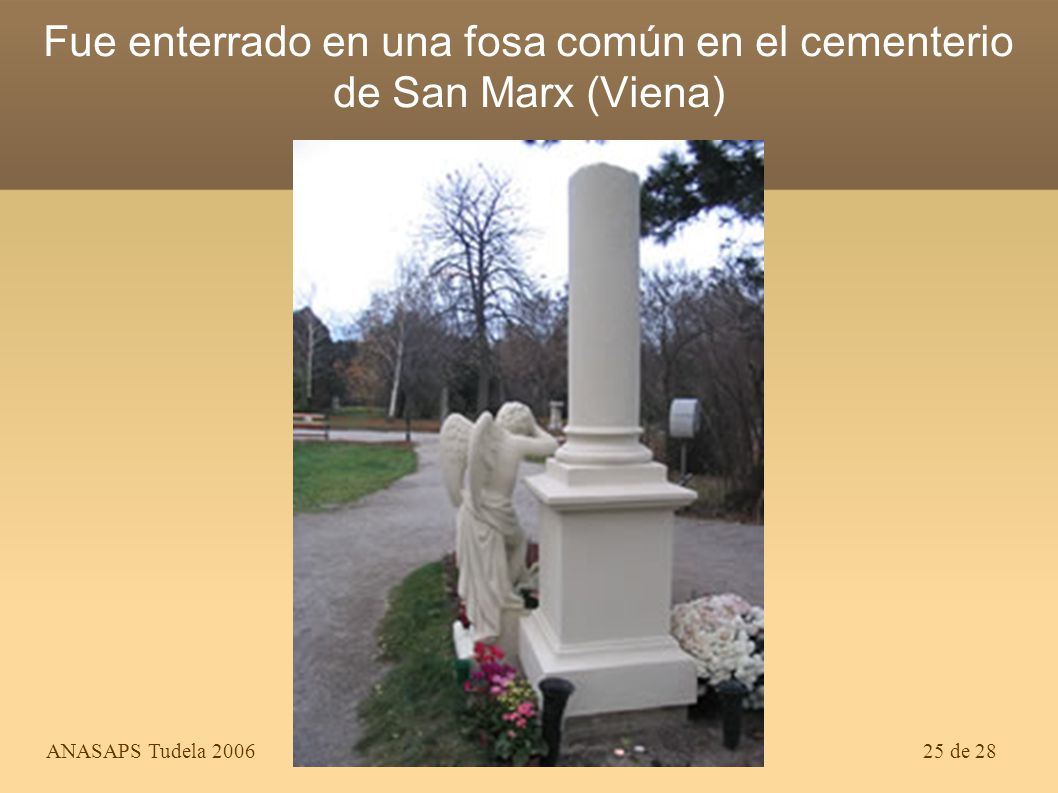 Fue enterrado en una fosa común en el cementerio de San Marx (Viena)