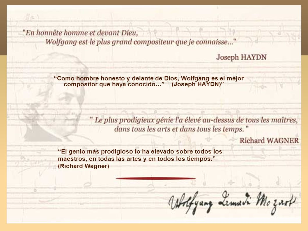 Como hombre honesto y delante de Dios, Wolfgang es el mejor compositor que haya conocido… (Joseph HAYDN)