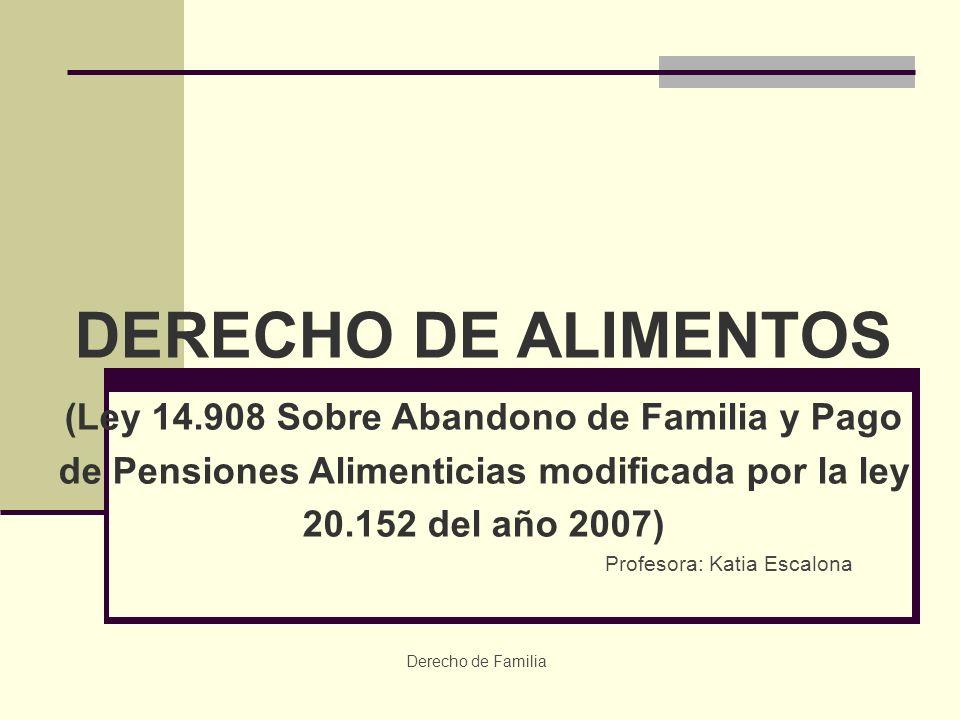 DERECHO DE ALIMENTOS (Ley 14.908 Sobre Abandono de Familia y Pago de Pensiones Alimenticias modificada por la ley 20.152 del año 2007)