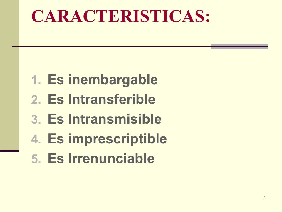 CARACTERISTICAS: Es inembargable Es Intransferible Es Intransmisible