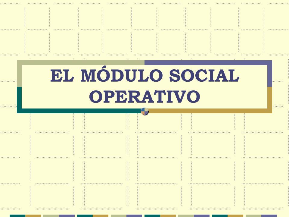 EL MÓDULO SOCIAL OPERATIVO
