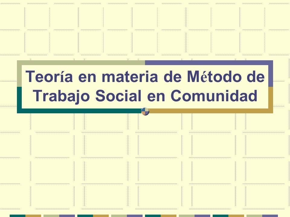 Teoría en materia de Método de Trabajo Social en Comunidad