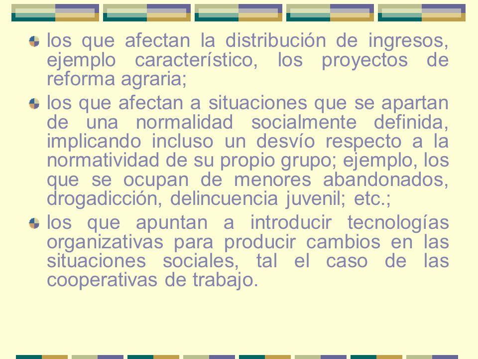 los que afectan la distribución de ingresos, ejemplo característico, los proyectos de reforma agraria;