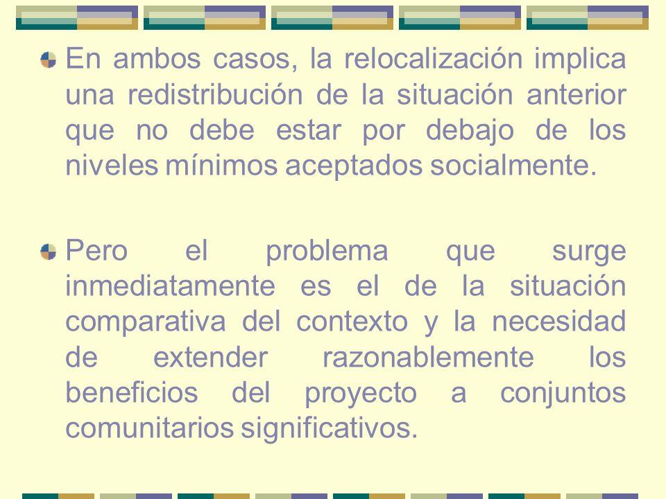 En ambos casos, la relocalización implica una redistribución de la situación anterior que no debe estar por debajo de los niveles mínimos aceptados socialmente.