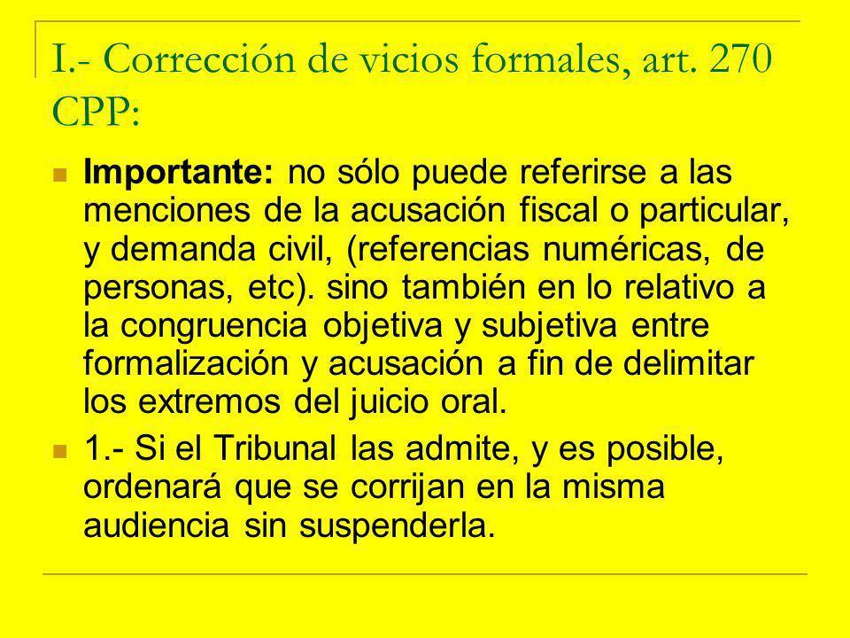I.- Corrección de vicios formales, art. 270 CPP: