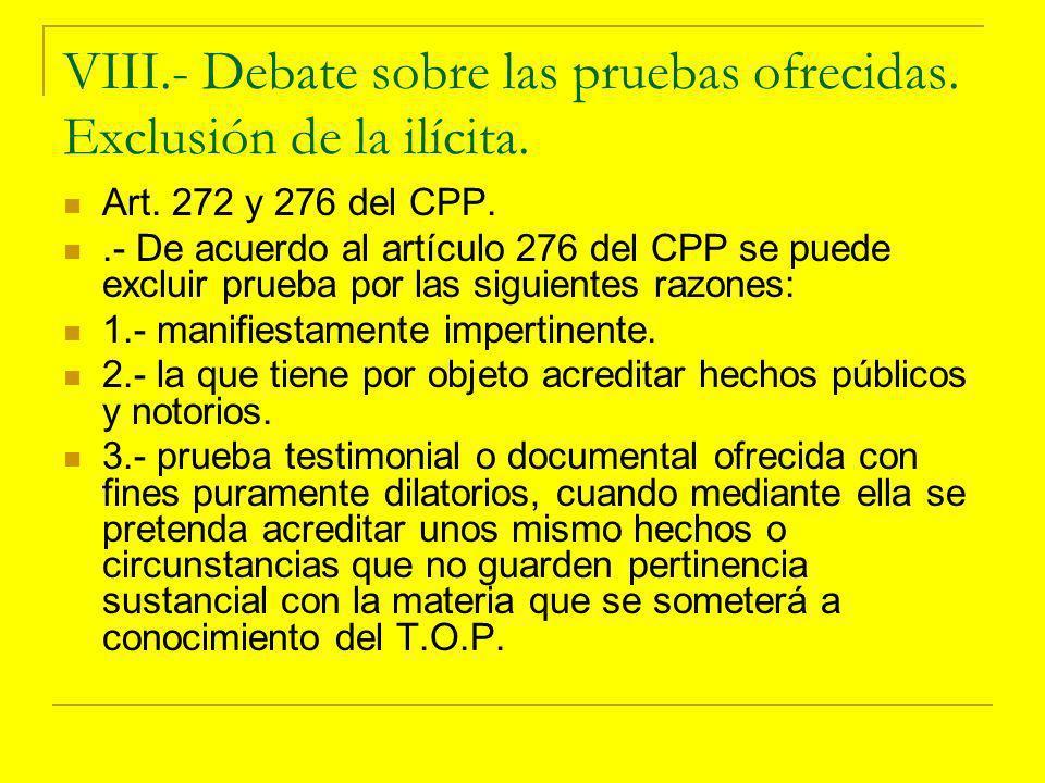VIII.- Debate sobre las pruebas ofrecidas. Exclusión de la ilícita.