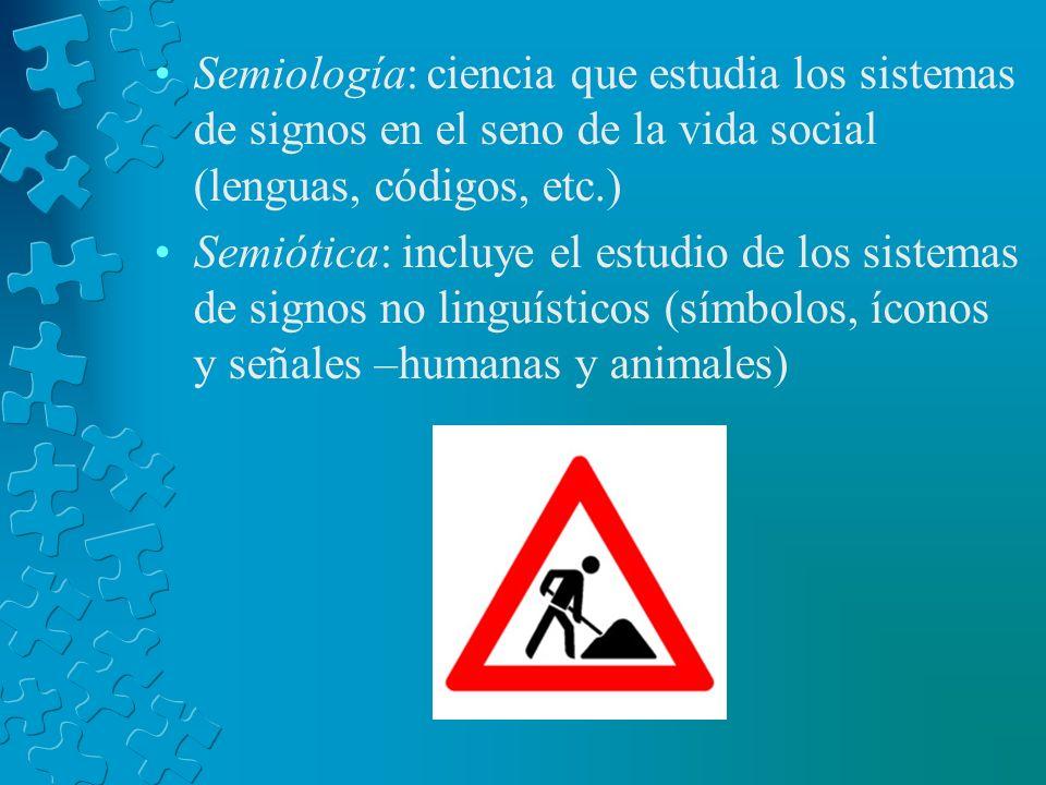 Semiología: ciencia que estudia los sistemas de signos en el seno de la vida social (lenguas, códigos, etc.)