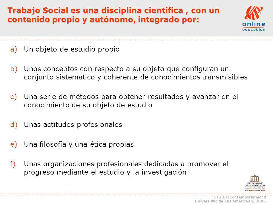 Trabajo Social es una disciplina científica , con un contenido propio y autónomo, integrado por: