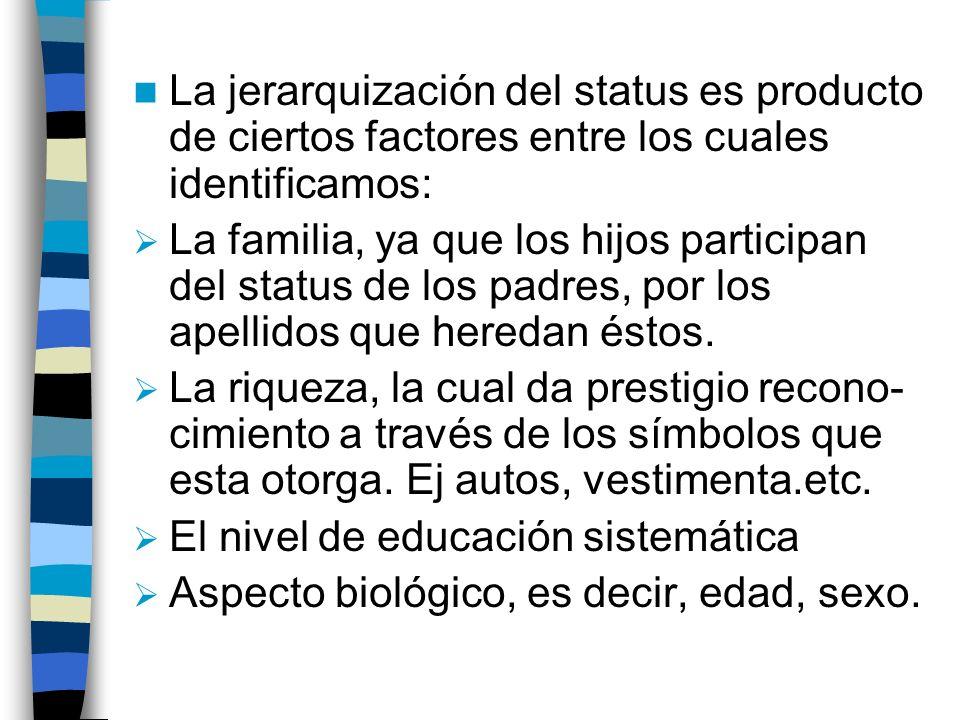 La jerarquización del status es producto de ciertos factores entre los cuales identificamos:
