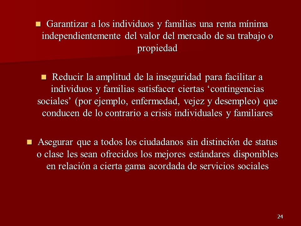 Garantizar a los individuos y familias una renta mínima independientemente del valor del mercado de su trabajo o propiedad