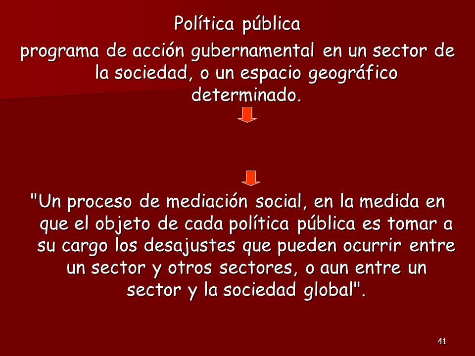 Política públicaprograma de acción gubernamental en un sector de la sociedad, o un espacio geográfico determinado.