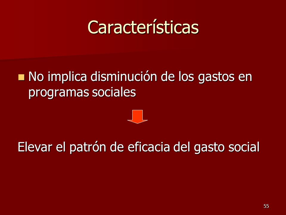 CaracterísticasNo implica disminución de los gastos en programas sociales.