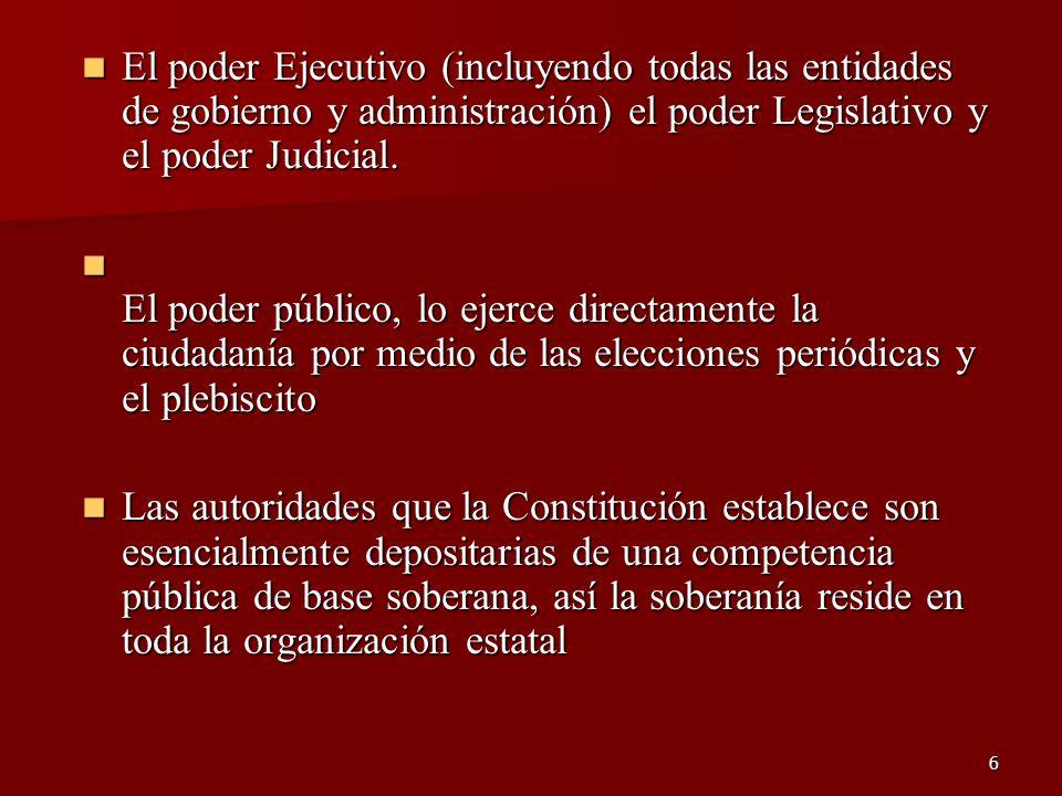 El poder Ejecutivo (incluyendo todas las entidades de gobierno y administración) el poder Legislativo y el poder Judicial.