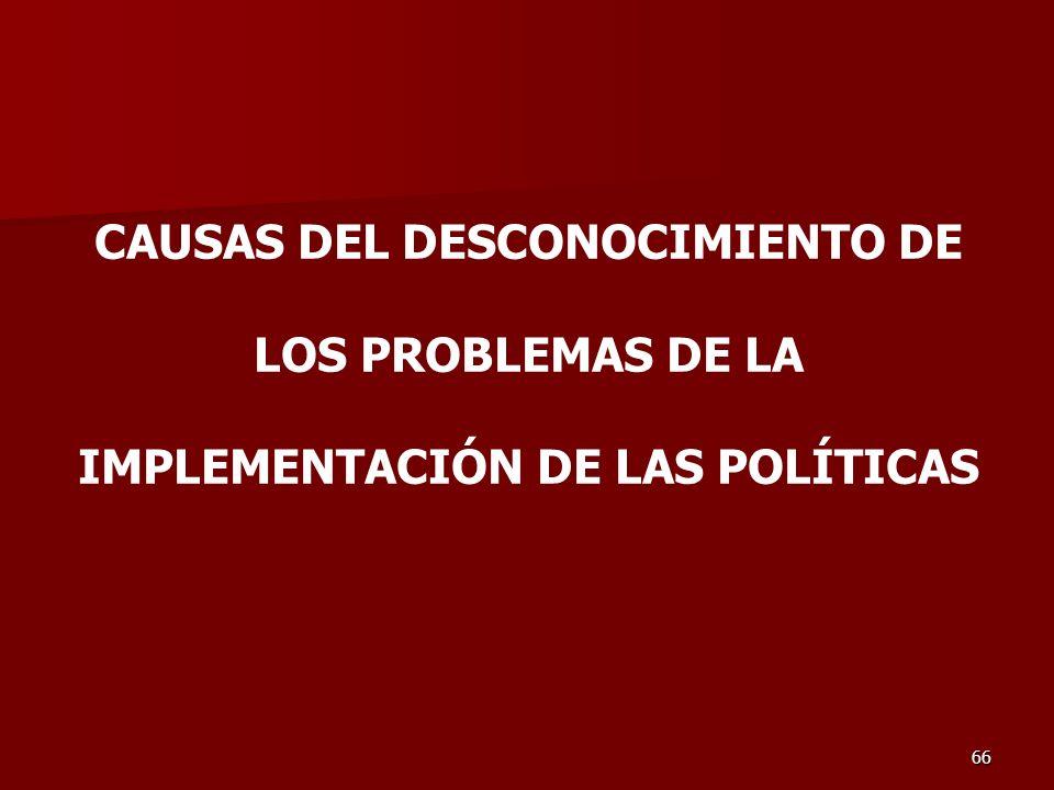 CAUSAS DEL DESCONOCIMIENTO DE LOS PROBLEMAS DE LA IMPLEMENTACIÓN DE LAS POLÍTICAS