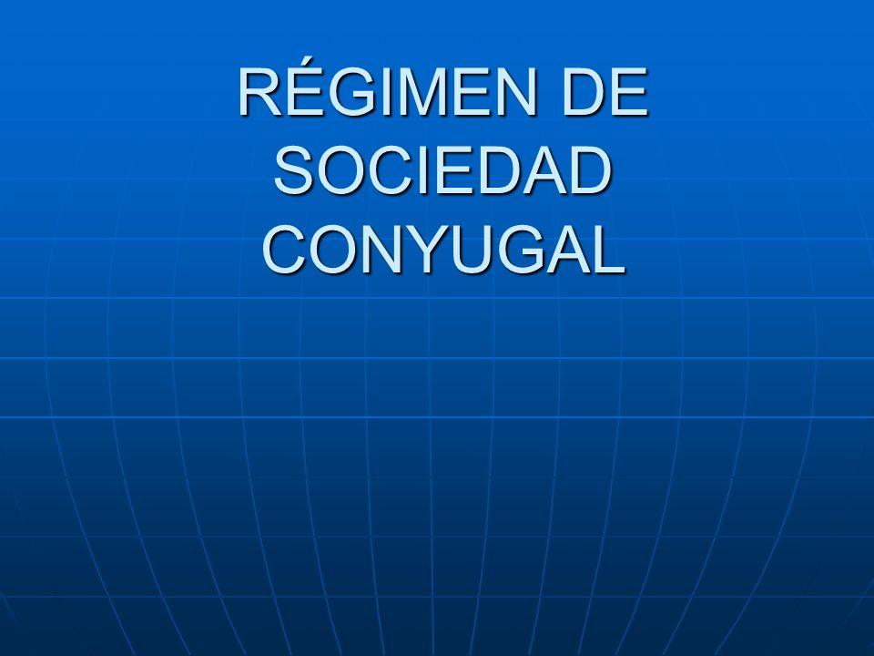 RÉGIMEN DE SOCIEDAD CONYUGAL