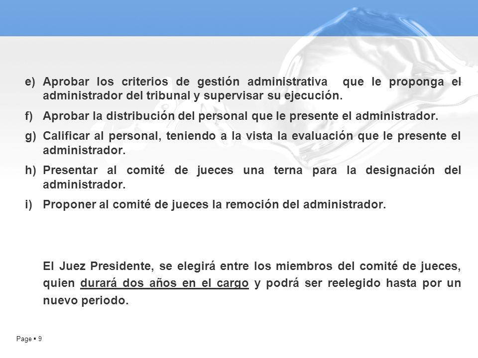 Aprobar los criterios de gestión administrativa que le proponga el administrador del tribunal y supervisar su ejecución.
