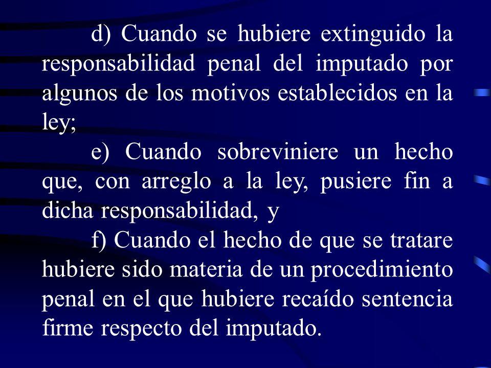 d) Cuando se hubiere extinguido la responsabilidad penal del imputado por algunos de los motivos establecidos en la ley;