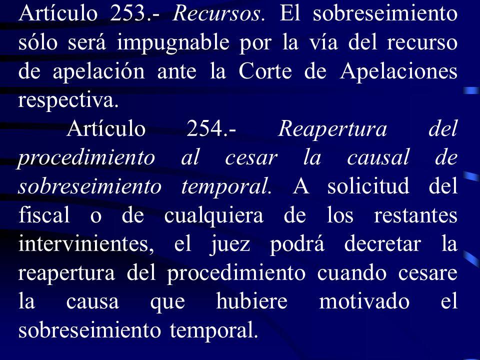 Artículo 253.- Recursos. El sobreseimiento sólo será impugnable por la vía del recurso de apelación ante la Corte de Apelaciones respectiva.
