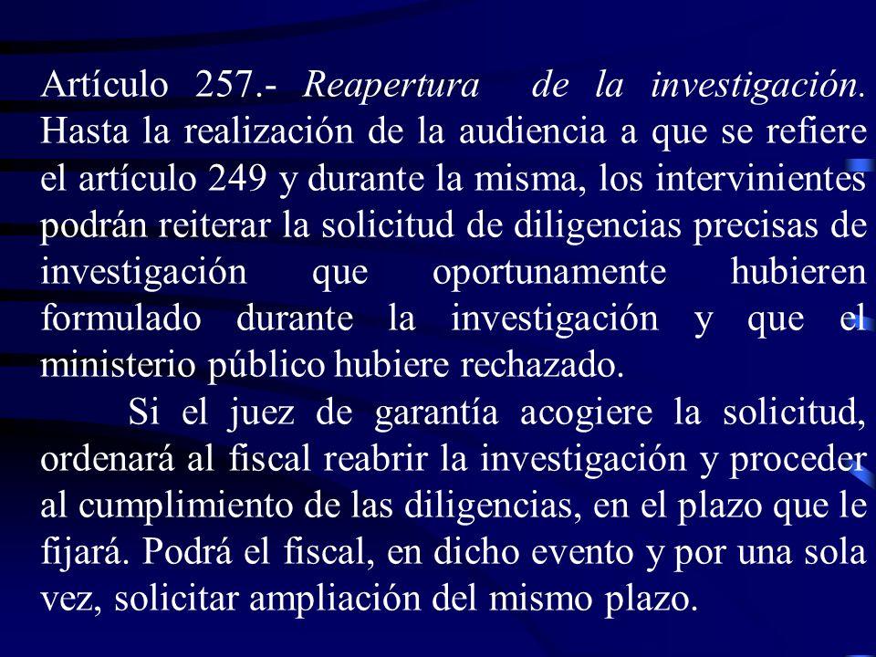 Artículo 257. - Reapertura de la investigación